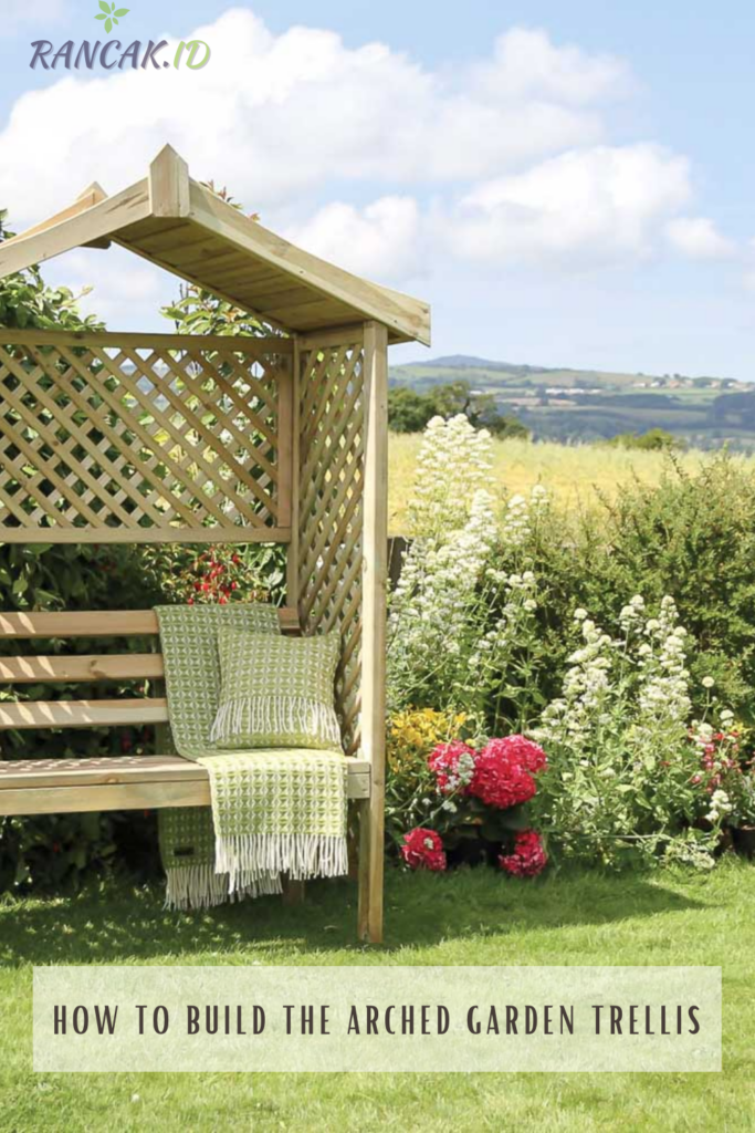 Create a plan for how to build the arched garden trellis